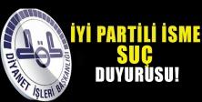 Diyanet'ten İYİ Partili isme suç duyurusu!.