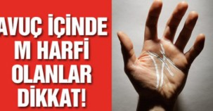 """AVUÇ İÇİNDE """"M"""" YAZANLAR DİKKAT!!!"""