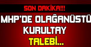 SON DAKİDA! MHP'DE OLAĞANÜSTÜ KURULTAY TALEBİ...
