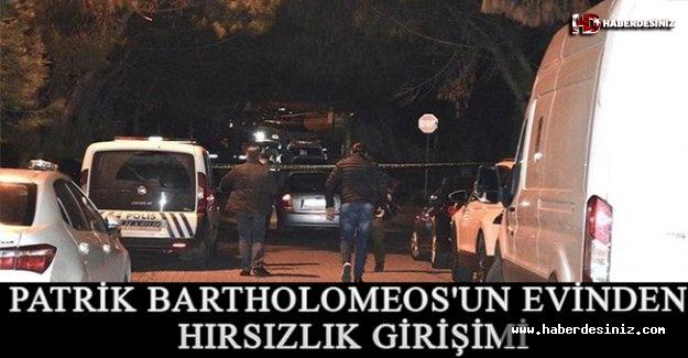 Patrik Bartholomeos'un evinden hırsızlık girişimi.