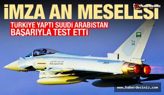 Türkiye yaptı Suudi Arabistan başarıyla test etti! İmza an meselesi