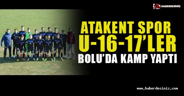 ATAKENT SPOR U-16-17'LER BOLU'DA KAMP YAPTI