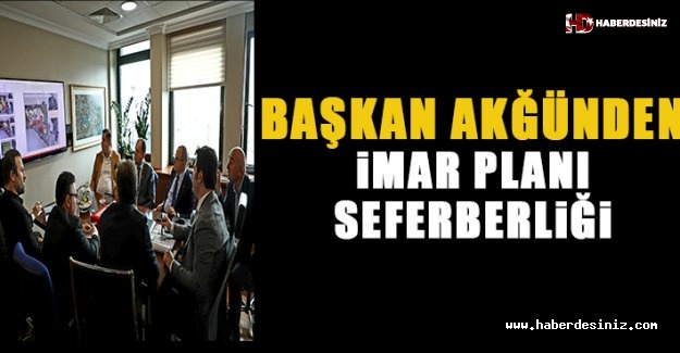Başkan Akgün'den imar planı seferberliği!