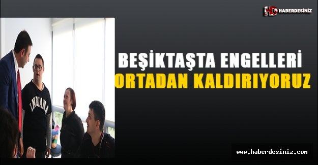 BEŞİKTAŞ'TA ENGELLERİ ORTADAN KALDIRIYORUZ!