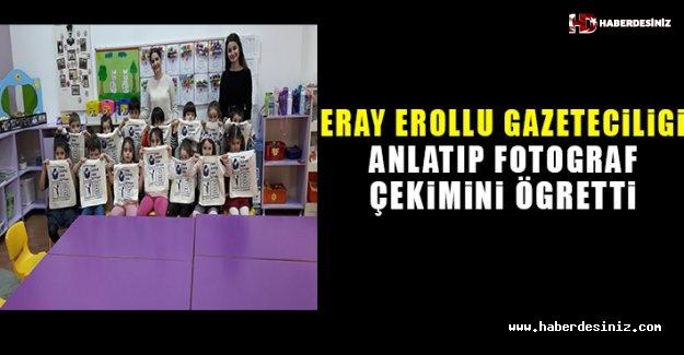 Gazeteci Eray Erollu gazeteciliği anlatıp, fotoğraf çekimini öğretti.