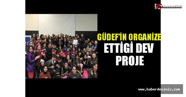 Güdef'in Organize Ettiği Dev Proje (Geleceğe Yolculuk) Başladı