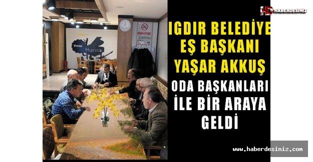 Iğdır Belediye eş Başkanı Yaşar Akkuş, Oda Başkanları ile bir araya geldi.