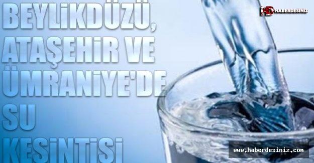 Beylikdüzü, Ataşehir ve Ümraniye'de su kesintisi 13 Şubat Perşembe