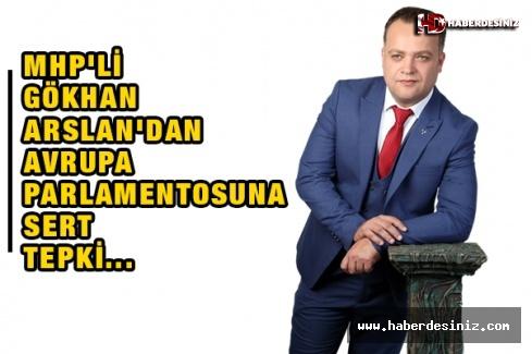 MHP'li Gökhan Arslan'dan Avrupa Parlamentosuna Sert Tepki...