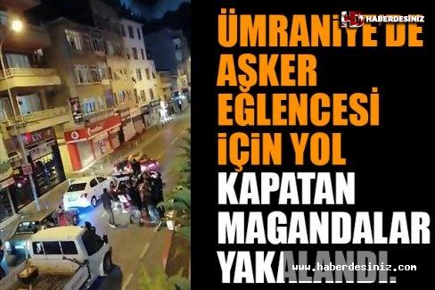 Ümraniye'de Asker Eğlencesi için Yol Kapatan Magandalar Yakalandı.