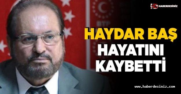 BTP Genel Başkanı Haydar Baş hayatını kaybetti! Haydar Baş kimdir?