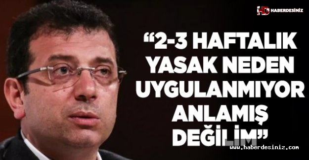 Ekrem İmamoğlu'ndan mevcut yasağa tepki ve 2-3 haftalık sokağa çıkma yasağı çağrısı