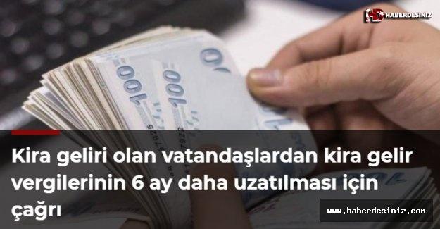 Kira geliri olan vatandaşlardan kira gelir vergilerinin 6 ay daha uzatılması için çağrı
