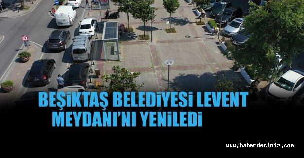 Beşiktaş Belediyesi Levent Meydanı'nı Yeniledi