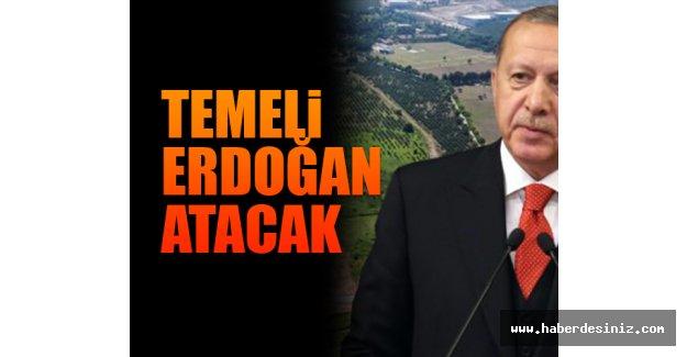 Temeli projenin fikir babası Erdoğan atacak