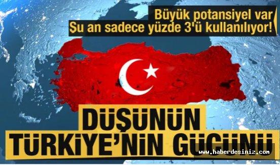 Büyük potansiyel var, şu an sadece yüzde 3'ü kullanılıyor! Düşünün Türkiye'nin gücünü