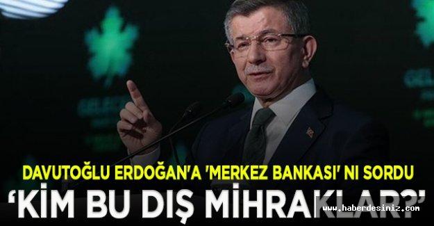 Davutoğlu, Erdoğan'a seslendi: 15 milyar doların nerede?