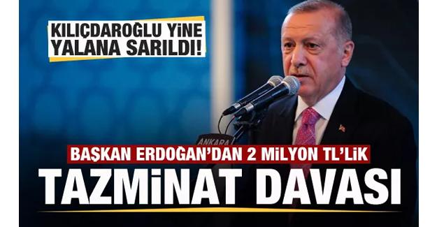 Erdoğan'dan Kılıçdaroğlu hakkında tazminat davası!