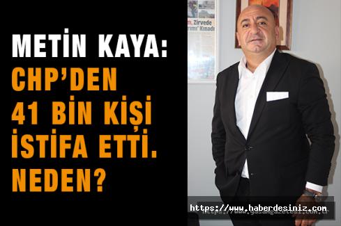 Metin Kaya: CHP'den 41 bin kişi istifa etti. Neden?