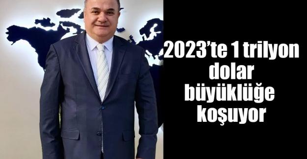 2023'te 1 trilyon dolar büyüklüğe koşuyor