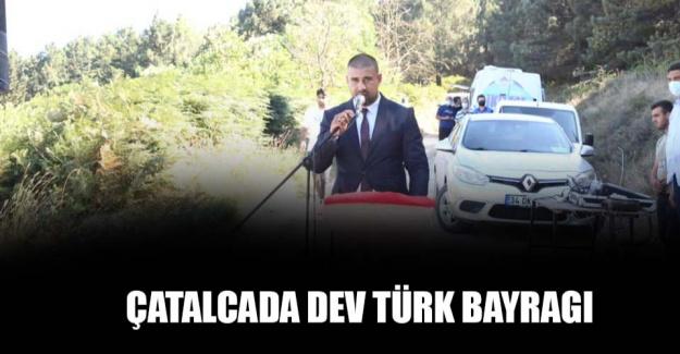 Çatalca'ya dev Türk bayrağı