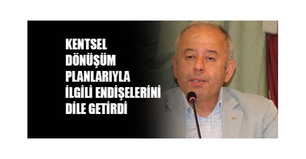 Uluocak Zeytinburnu kentsel dönüşüm planlarıyla ilgili endişelerini dile getirdi