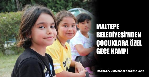 Maltepe Belediyesi'nden çocuklara özel gece kampı