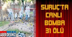 Suruç'ta canlı bomba: 31 ölü