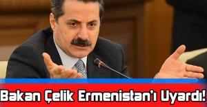 Bakan Çelik Ermenistan'ı Uyardı