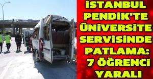 İstanbul Pendik'te üniversite servisinde patlama: 7 öğrenci yaralı