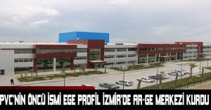 PVC'nin öncü ismi Ege Profil İzmir'de Ar-Ge Merkezi kurdu