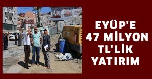 Eyüp'e 47 milyon TL'lik yatırım