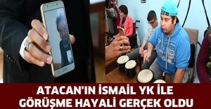 Atacan'ın İsmail YK ile görüşme hayali gerçek oldu