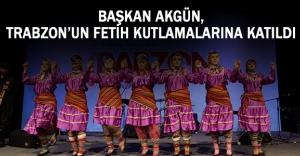 Başkan Akgün, Trabzon'un fetih kutlamalarına katıldı