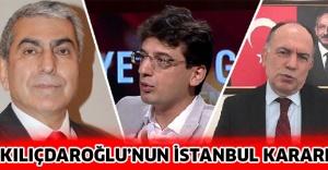 Kılıçdaroğlu'nun İstanbul kararı