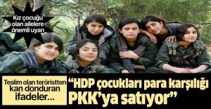 Çocukları kandırıp PKK'ya para karşılığı satıyorlar.