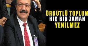 Ali Cengiz Erol; Örgütlü toplum hiçbir zaman yenilmez