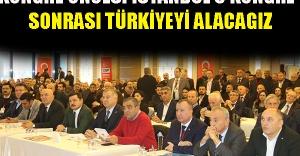 """""""Kongre öncesi İstanbul'u, kongre sonrası Türkiye'yi alacağız"""""""