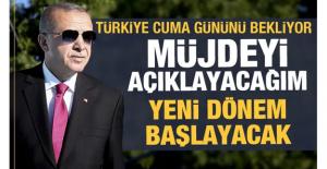 Erdoğan duyurdu, Cuma günü müjdeyi açıklayacak!