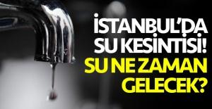 7 Ekim Çarşamba İstanbul su kesintisi listesi! Sular ne zaman ve saat kaçta gelecek?