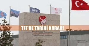 TFF'de tarihi karar!