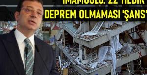 İmamoğlu: 22 yıldır deprem olmaması şans